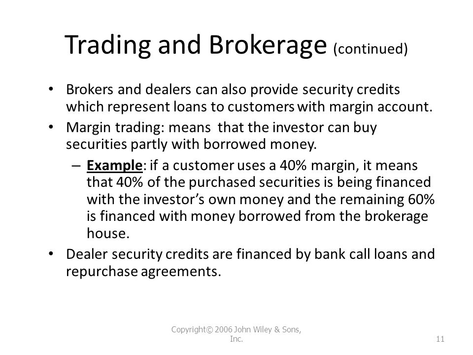 Trading and Brokerage (continued) Brokers and dealers can also provide security credits which represent loans to customers with margin account. Margin
