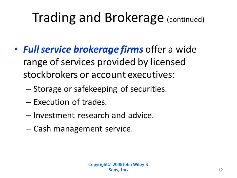 Trading and Brokerage (continued) Full service brokerage firms offer a wide range of services provided by licensed stockbrokers or account executives: