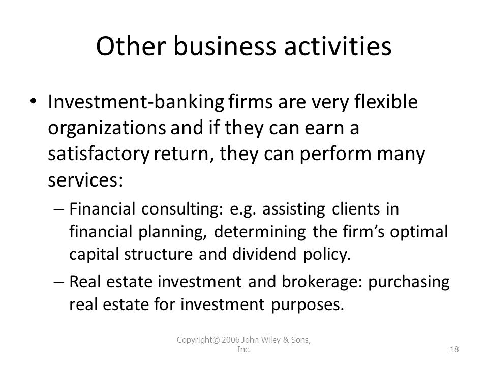 Other business activities Investment-banking firms are very flexible organizations and if they can earn a satisfactory return, they can perform many s