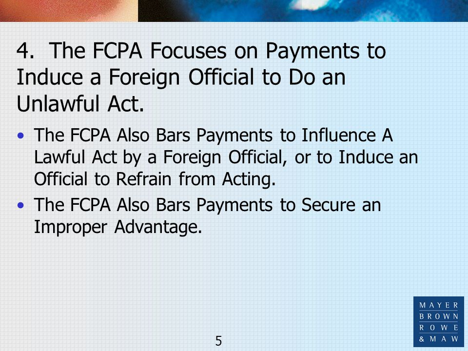 4. The FCPA Focuses on Payments to Induce a Foreign Official to Do an Unlawful Act. The FCPA Also Bars Payments to Influence A Lawful Act by a Foreign