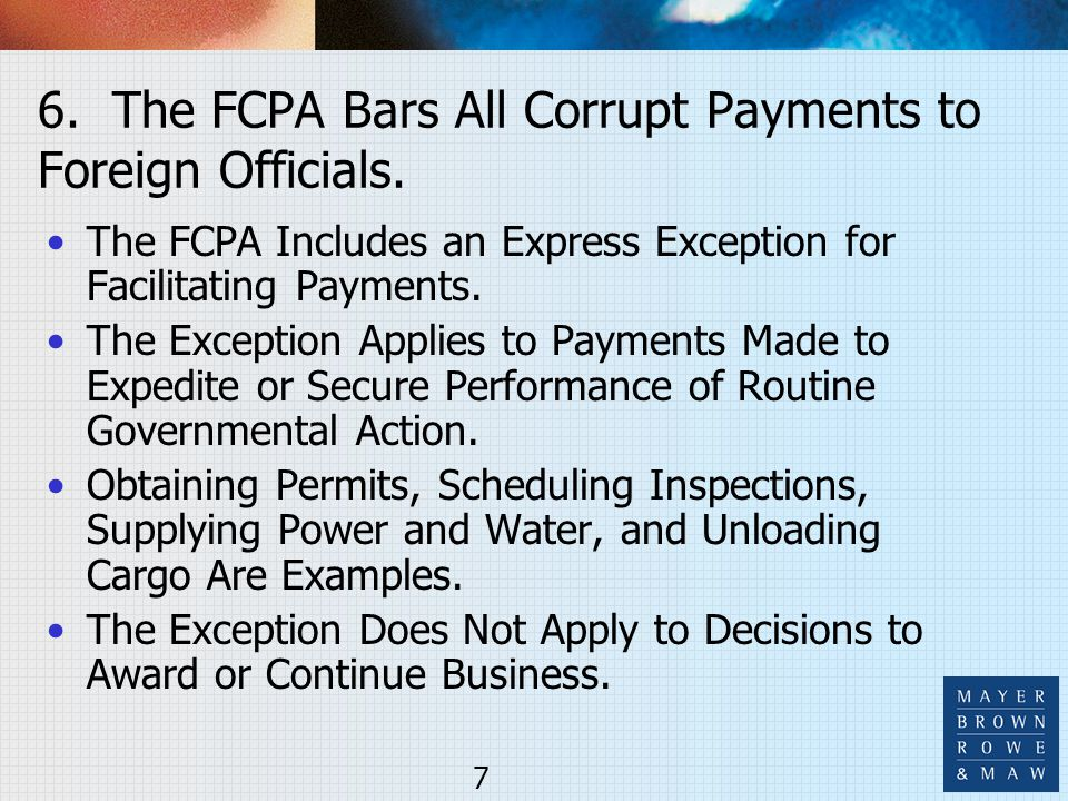 6. The FCPA Bars All Corrupt Payments to Foreign Officials. The FCPA Includes an Express Exception for Facilitating Payments. The Exception Applies to