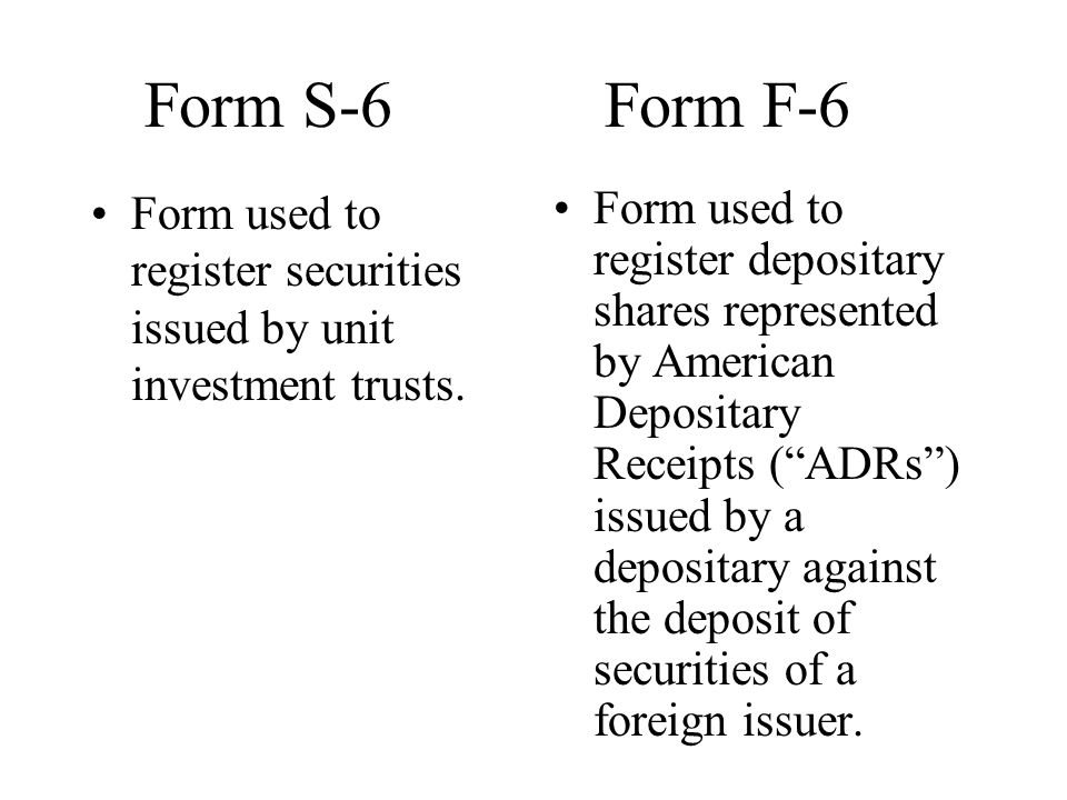 Form S-6 Form F-6 Form used to register securities issued by unit investment trusts.