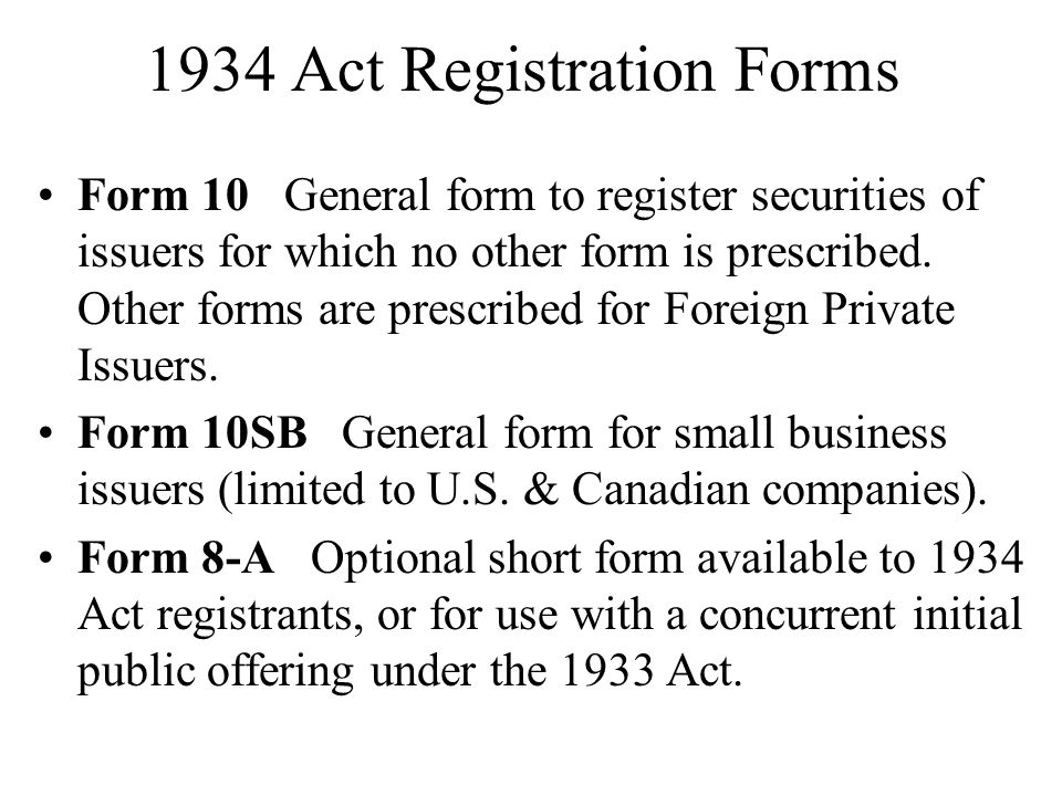 1934 Act Registration Forms Form 10 General form to register securities of issuers for which no other form is prescribed.