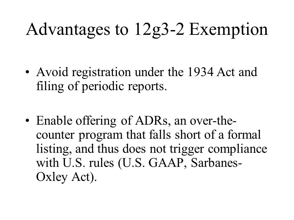 Advantages to 12g3-2 Exemption Avoid registration under the 1934 Act and filing of periodic reports.
