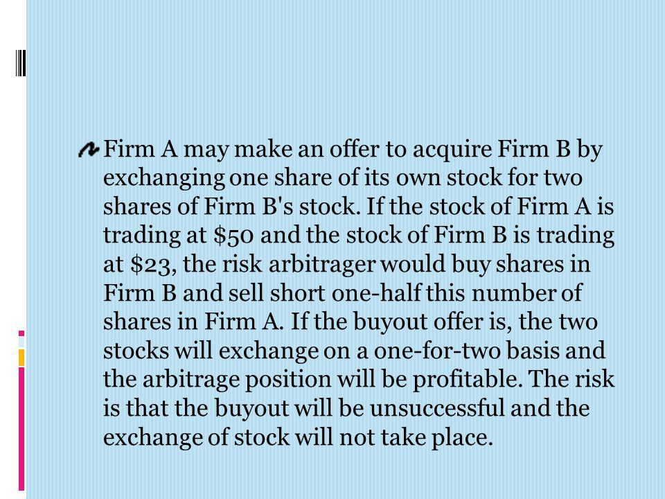 Firm A may make an offer to acquire Firm B by exchanging one share of its own stock for two shares of Firm B's stock. If the stock of Firm A is tradin