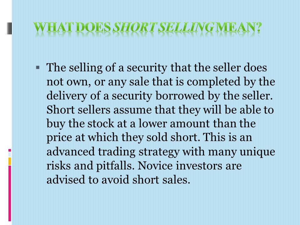  The selling of a security that the seller does not own, or any sale that is completed by the delivery of a security borrowed by the seller. Short se