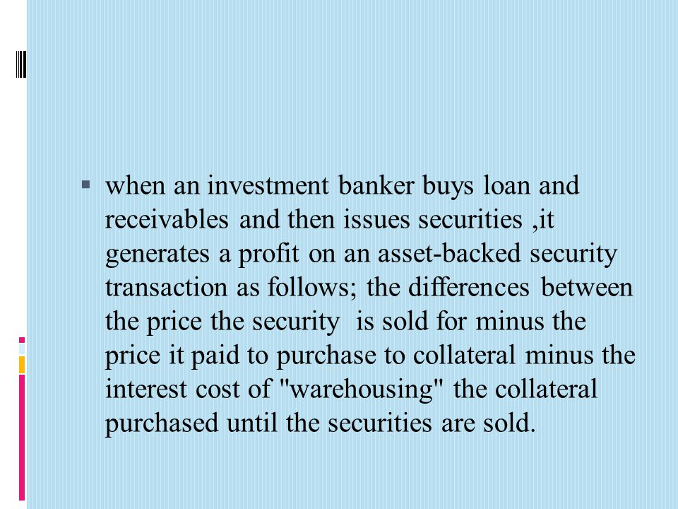  when an investment banker buys loan and receivables and then issues securities,it generates a profit on an asset-backed security transaction as foll