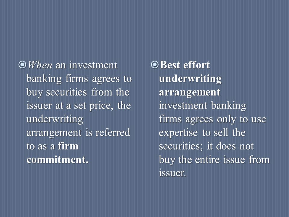  When an investment banking firms agrees to buy securities from the issuer at a set price, the underwriting arrangement is referred to as a firm comm