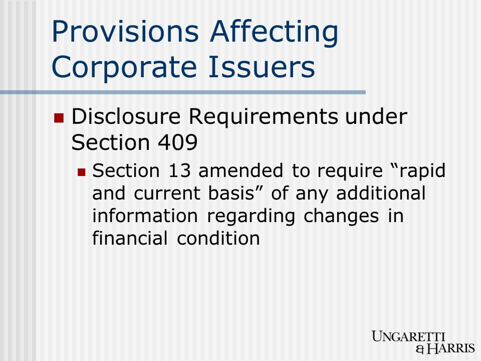 Provisions Affecting Corporate Issuers Disclosure Requirements under Section 409 Section 13 amended to require rapid and current basis of any additional information regarding changes in financial condition