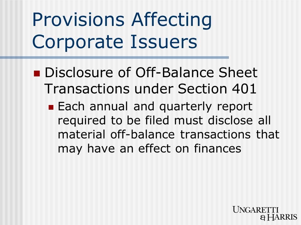 Provisions Affecting Corporate Issuers Disclosure of Off-Balance Sheet Transactions under Section 401 Each annual and quarterly report required to be