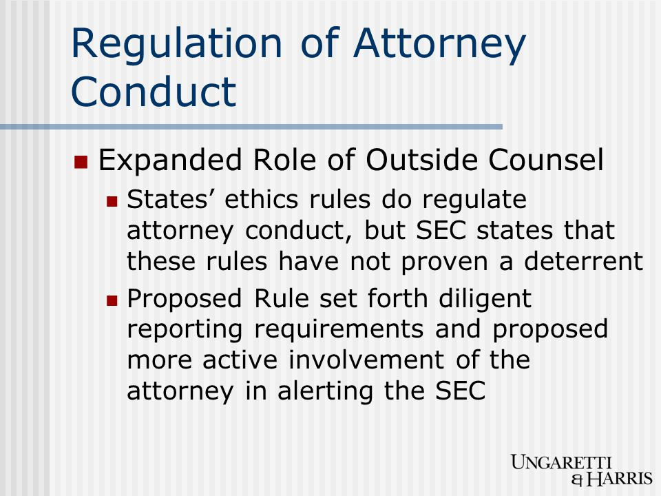 Regulation of Attorney Conduct Expanded Role of Outside Counsel States' ethics rules do regulate attorney conduct, but SEC states that these rules hav