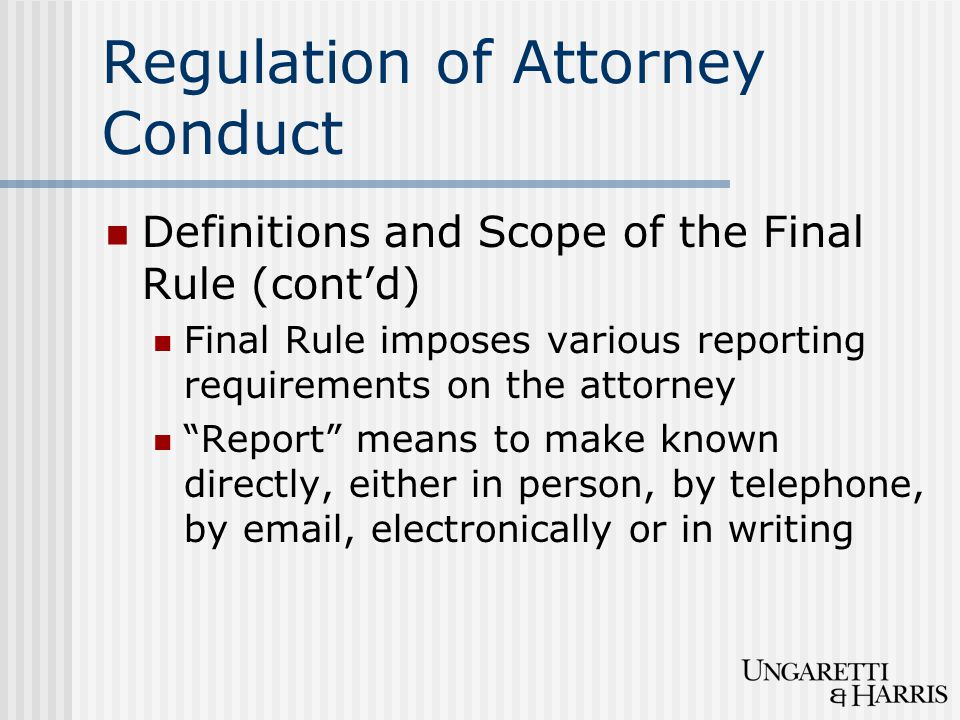 "Regulation of Attorney Conduct Definitions and Scope of the Final Rule (cont'd) Final Rule imposes various reporting requirements on the attorney ""Rep"