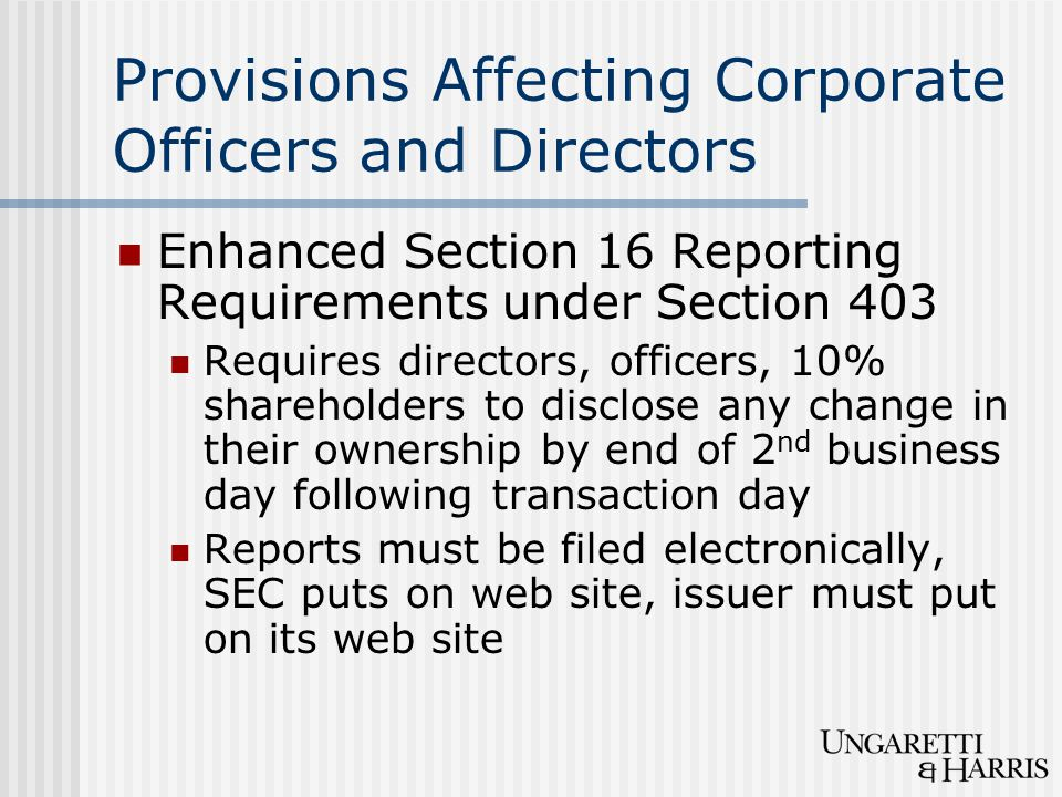 Provisions Affecting Corporate Officers and Directors Enhanced Section 16 Reporting Requirements under Section 403 Requires directors, officers, 10% s