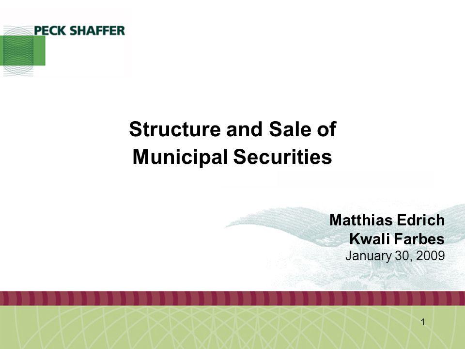 Peck, Shaffer & Williams LLP 1 Structure and Sale of Municipal Securities Matthias Edrich Kwali Farbes January 30, 2009