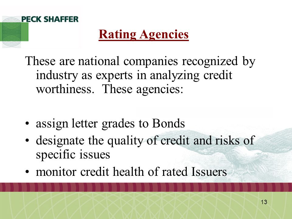 Peck, Shaffer & Williams LLP 13 Rating Agencies These are national companies recognized by industry as experts in analyzing credit worthiness.