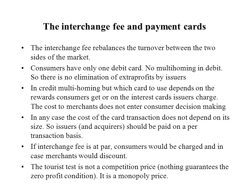 The interchange fee and payment cards The interchange fee rebalances the turnover between the two sides of the market.