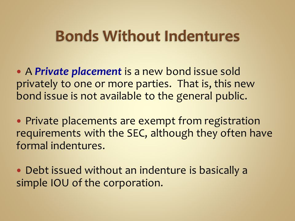A Private placement is a new bond issue sold privately to one or more parties. That is, this new bond issue is not available to the general public. Pr