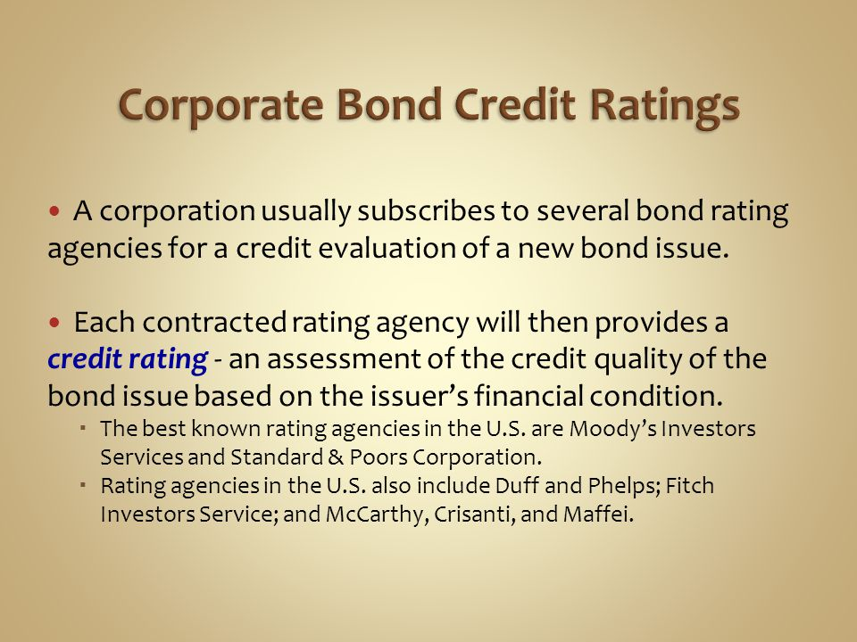 A corporation usually subscribes to several bond rating agencies for a credit evaluation of a new bond issue. Each contracted rating agency will then