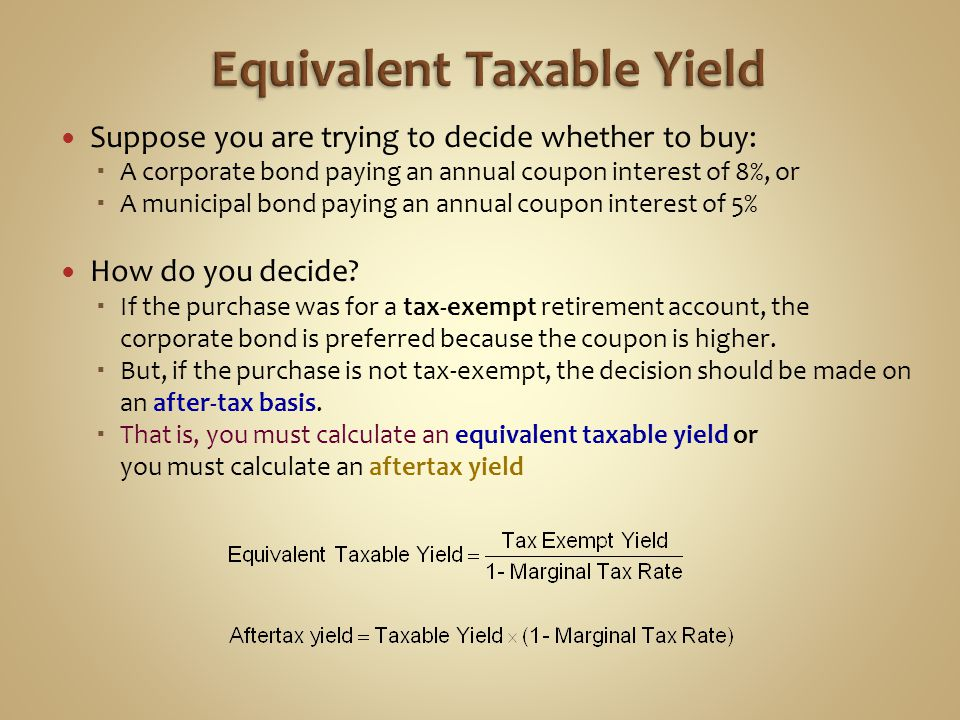 Suppose you are trying to decide whether to buy:  A corporate bond paying an annual coupon interest of 8%, or  A municipal bond paying an annual cou
