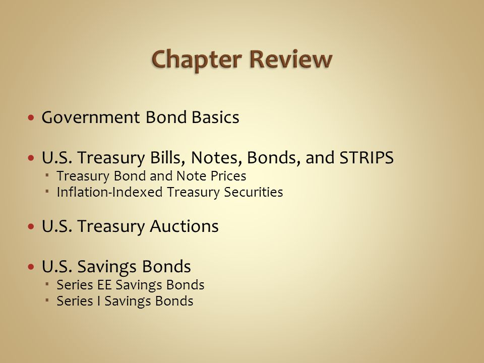 Government Bond Basics U.S. Treasury Bills, Notes, Bonds, and STRIPS  Treasury Bond and Note Prices  Inflation-Indexed Treasury Securities U.S. Trea