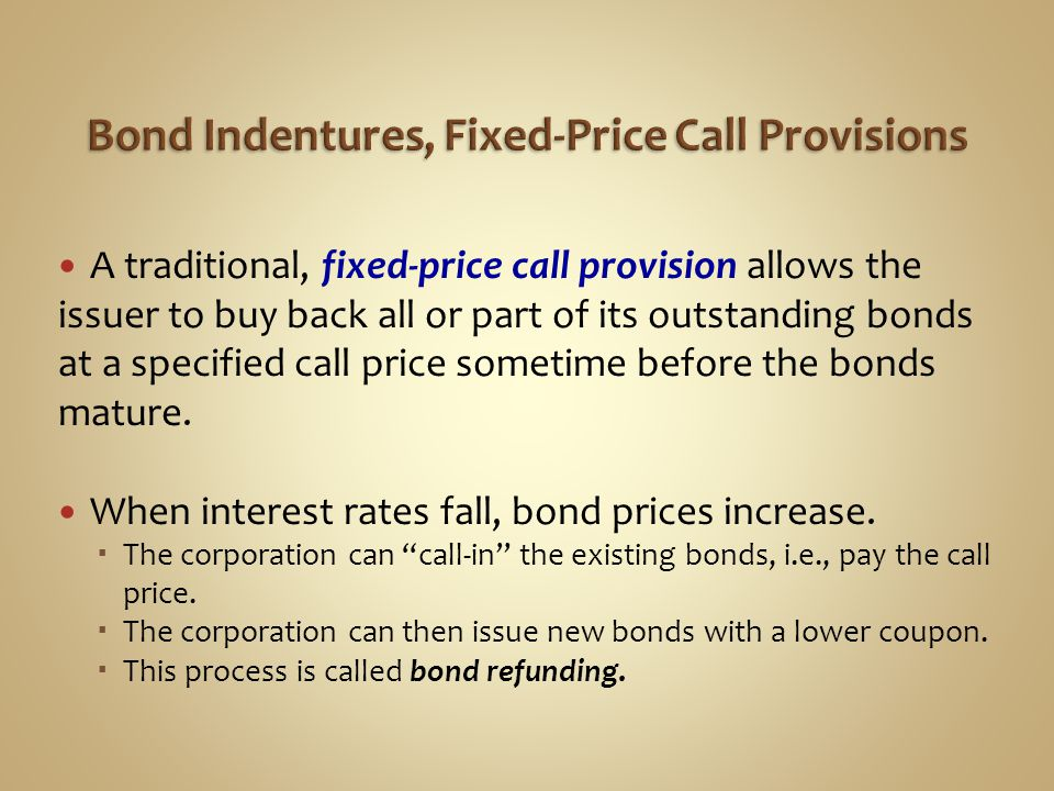 No matter how low market interest rates fall, the maximum price of an unprotected fixed-price callable bond is most likely its call price.