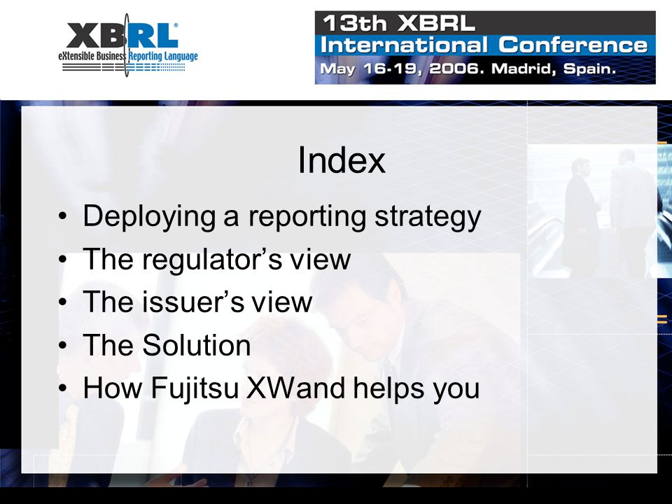 Index Deploying a reporting strategy The regulator's view The issuer's view The Solution How Fujitsu XWand helps you