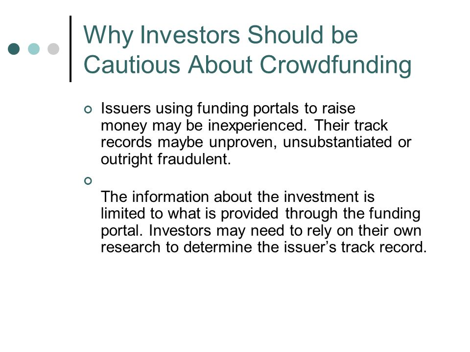 Issuers using funding portals to raise money may be inexperienced.