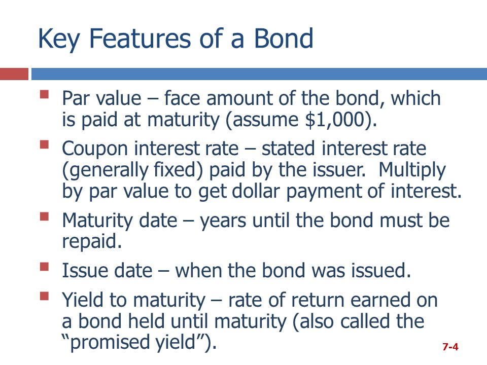 Key Features of a Bond  Par value – face amount of the bond, which is paid at maturity (assume $1,000).  Coupon interest rate – stated interest rate