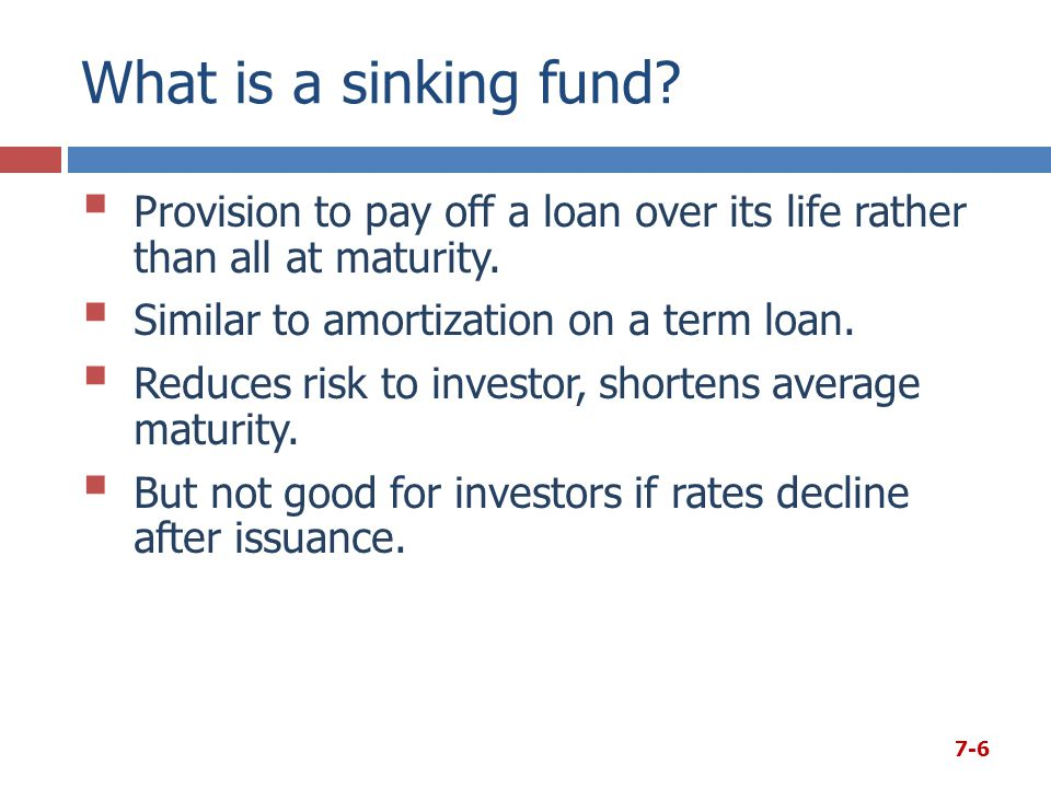 What is a sinking fund?  Provision to pay off a loan over its life rather than all at maturity.  Similar to amortization on a term loan.  Reduces r