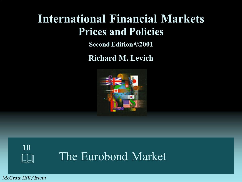 The Eurobond Market 10  Prices and Policies Second Edition ©2001 Richard M. Levich International Financial Markets McGraw Hill / Irwin