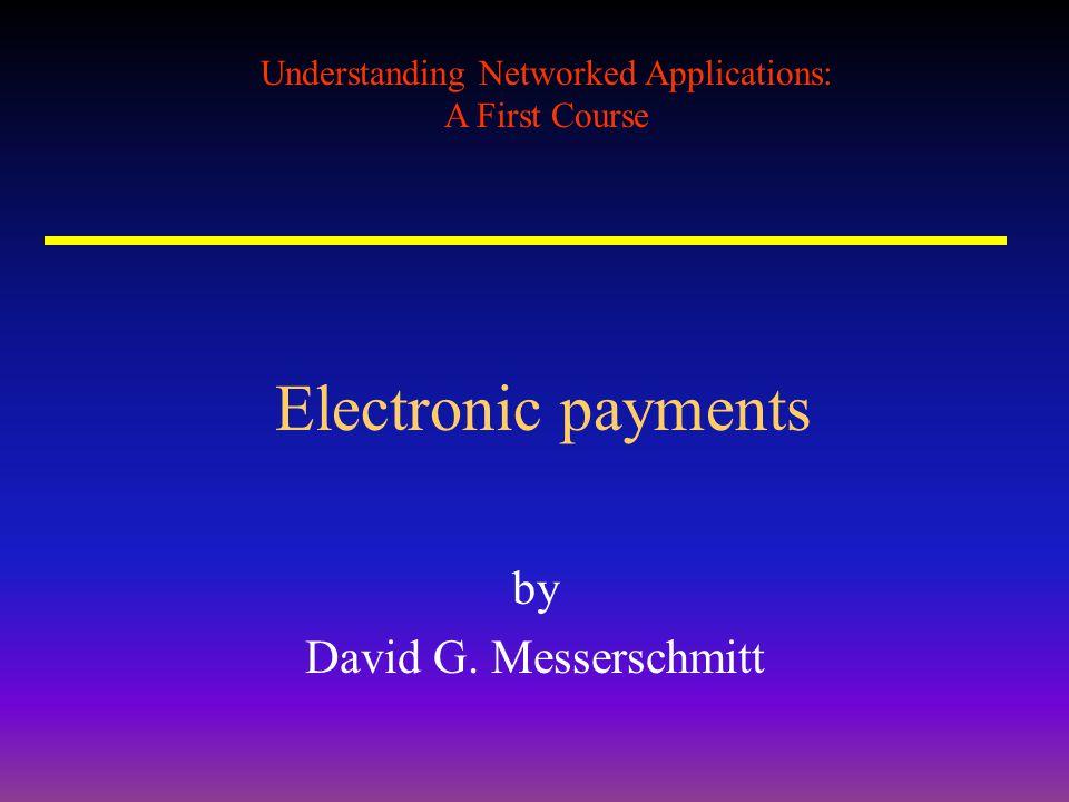 Understanding Networked Applications: A First Course Electronic payments by David G. Messerschmitt