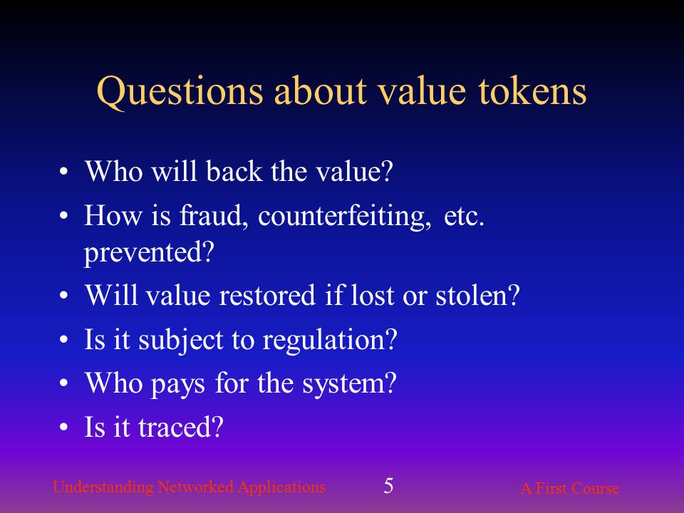 Understanding Networked Applications A First Course 5 Questions about value tokens Who will back the value.