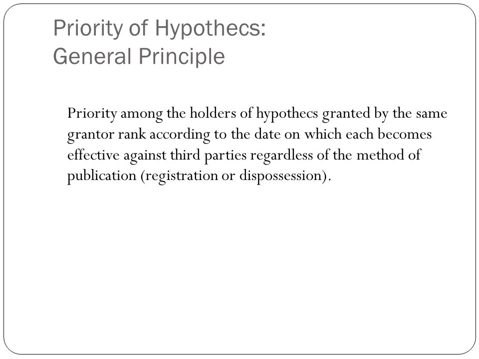Priority of Hypothecs: General Principle Priority among the holders of hypothecs granted by the same grantor rank according to the date on which each