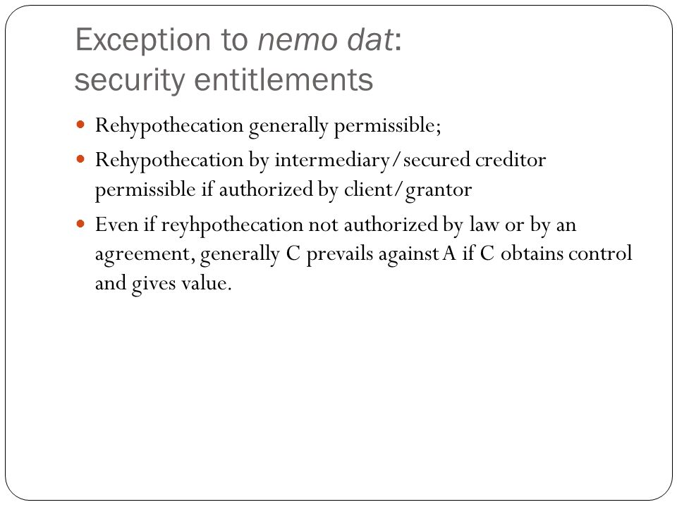 Exception to nemo dat: security entitlements Rehypothecation generally permissible; Rehypothecation by intermediary/secured creditor permissible if au