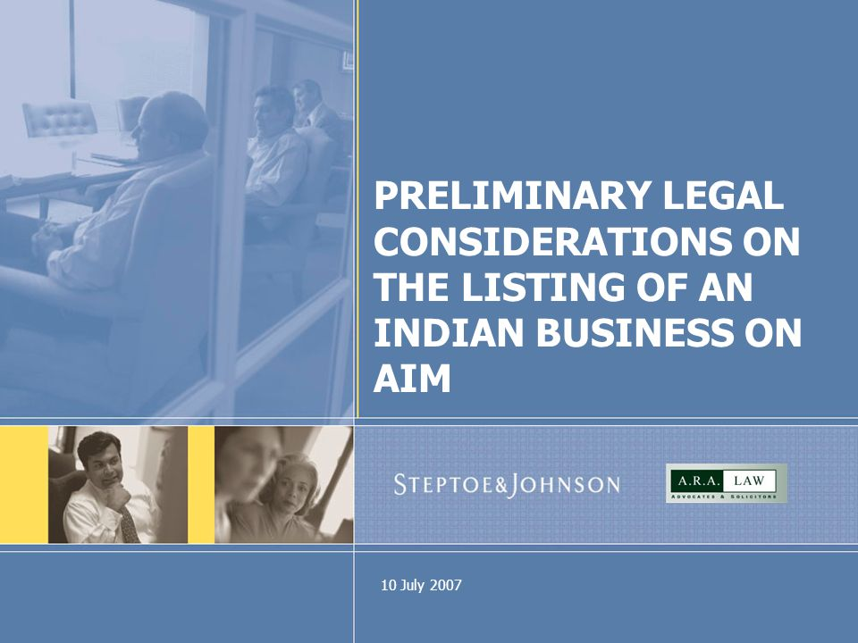 10 July 2007 PRELIMINARY LEGAL CONSIDERATIONS ON THE LISTING OF AN INDIAN BUSINESS ON AIM