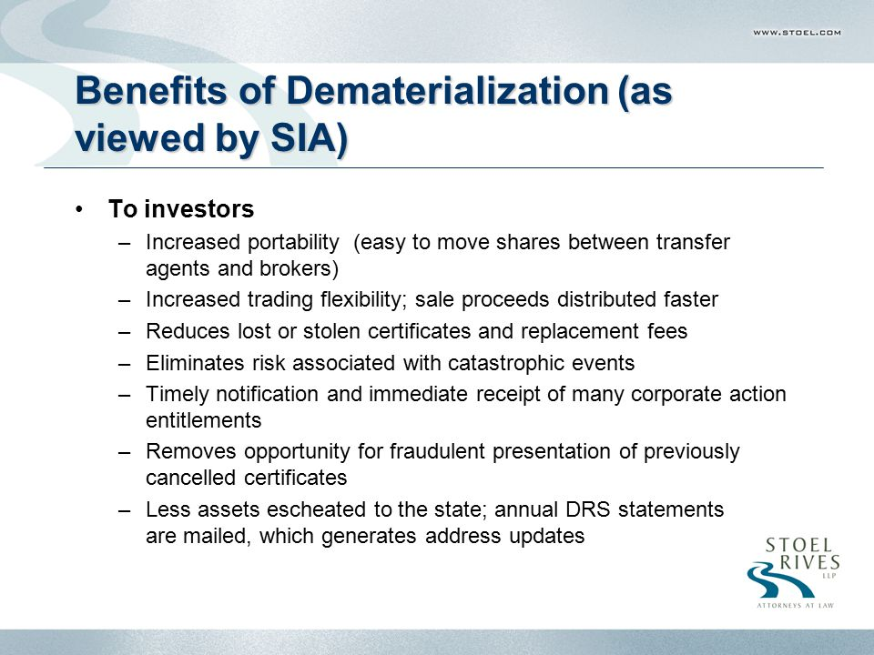 Portlnd2-4497402.1 Benefits of Dematerialization (as viewed by SIA) To investors –Increased portability (easy to move shares between transfer agents a