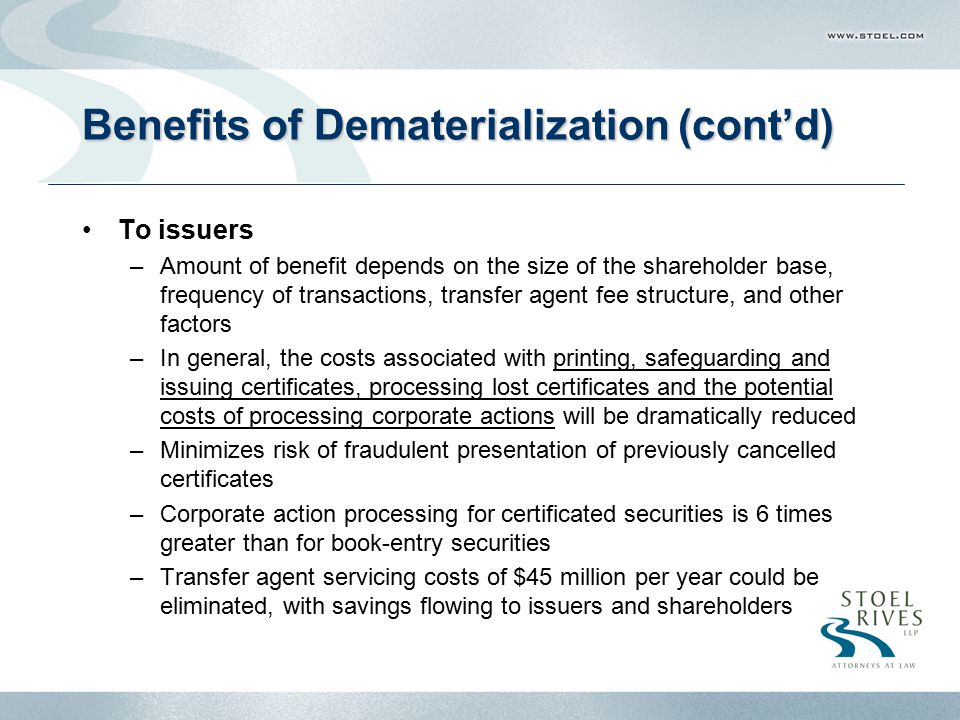 Portlnd2-4497402.1 Benefits of Dematerialization (cont'd) To issuers –Amount of benefit depends on the size of the shareholder base, frequency of tran