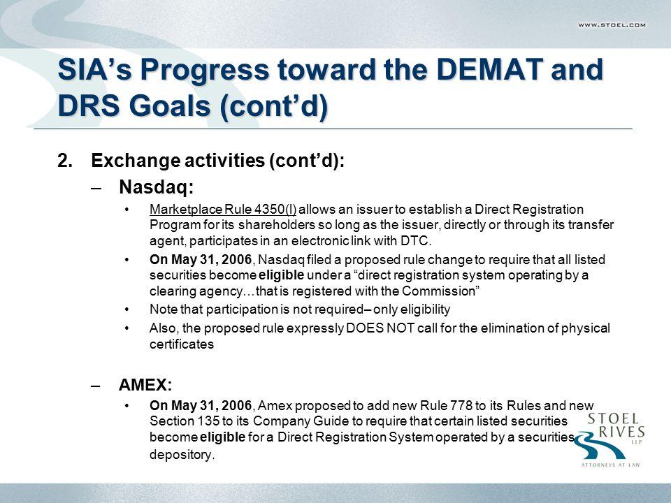 Portlnd2-4497402.1 SIA's Progress toward the DEMAT and DRS Goals (cont'd) 2.Exchange activities (cont'd): –Nasdaq: Marketplace Rule 4350(l) allows an