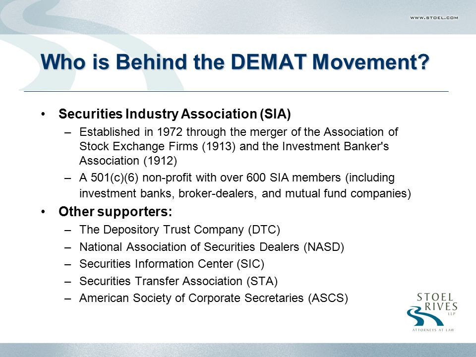 Portlnd2-4497402.1 Who is Behind the DEMAT Movement? Securities Industry Association (SIA) –Established in 1972 through the merger of the Association