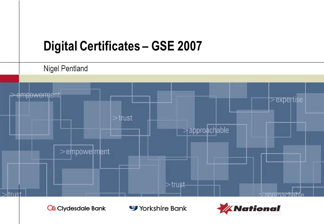 Digital Certificates – GSE 2007 Nigel Pentland