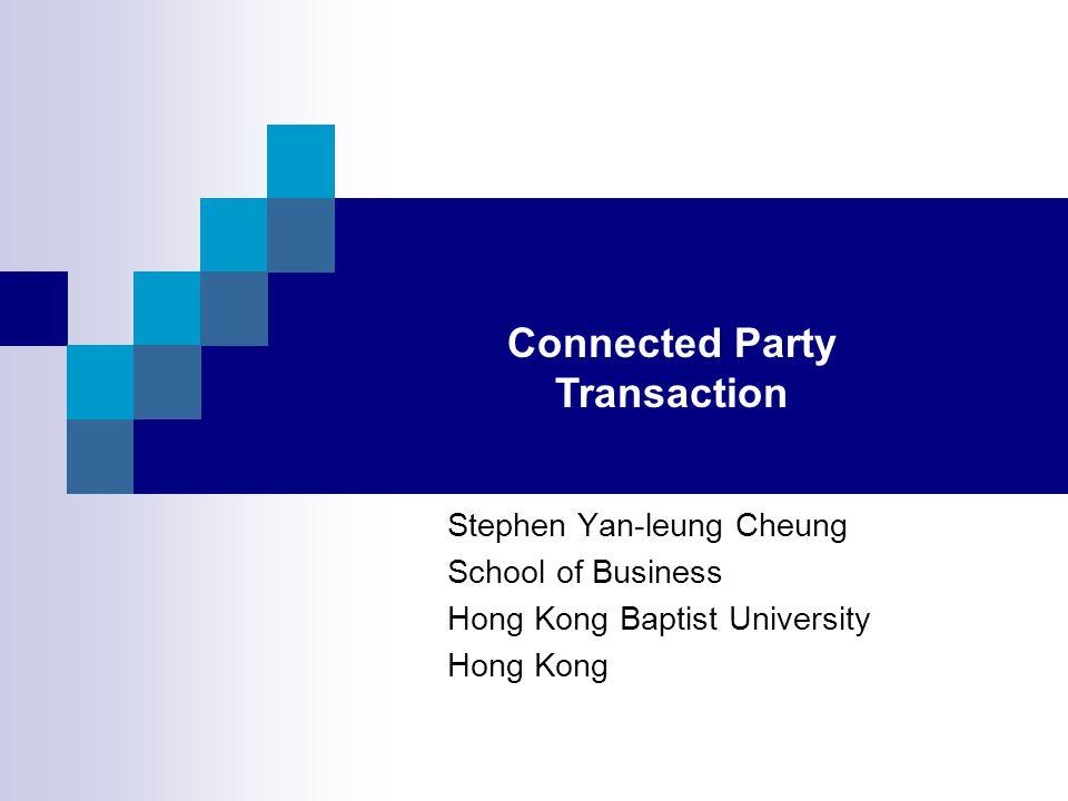 Stephen Yan-leung Cheung School of Business Hong Kong Baptist University Hong Kong Connected Party Transaction