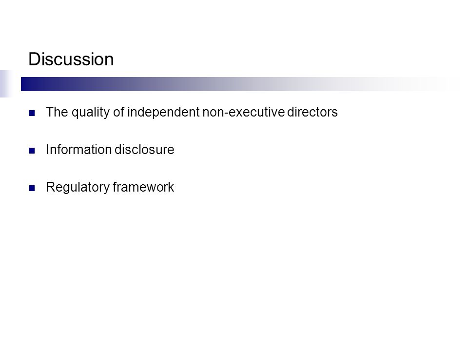 Discussion The quality of independent non-executive directors Information disclosure Regulatory framework