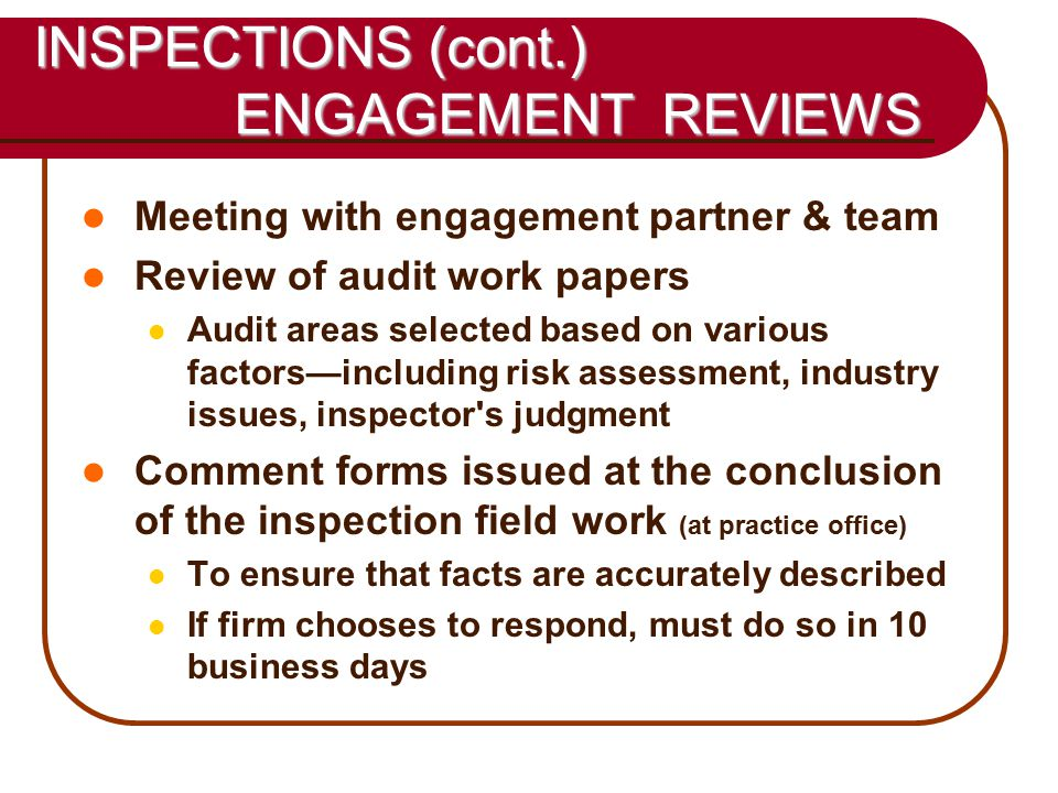 22 INSPECTIONS (cont.) ENGAGEMENT REVIEWS Meeting with engagement partner & team Review of audit work papers Audit areas selected based on various fac