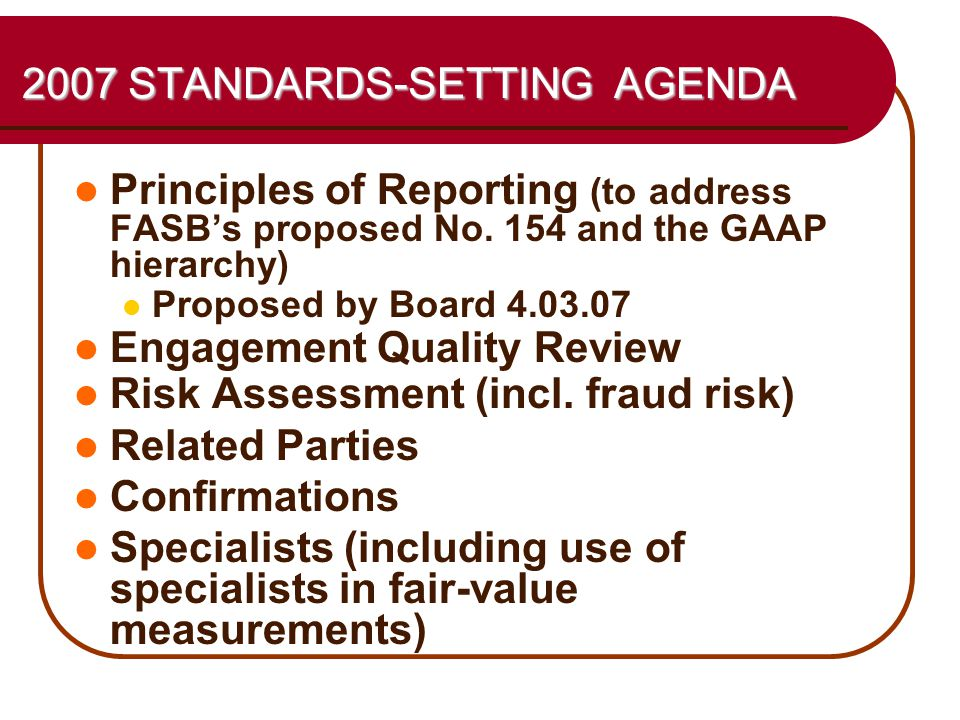 32 2007 STANDARDS-SETTING AGENDA 2007 STANDARDS-SETTING AGENDA Principles of Reporting (to address FASB's proposed No.