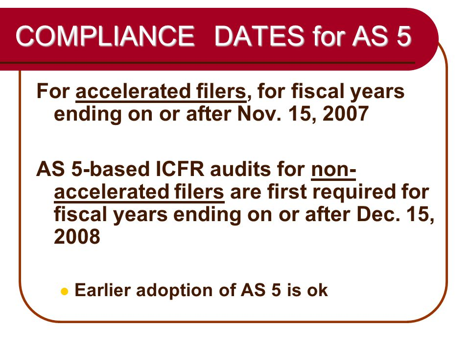 58 COMPLIANCE DATES for AS 5 For accelerated filers, for fiscal years ending on or after Nov.