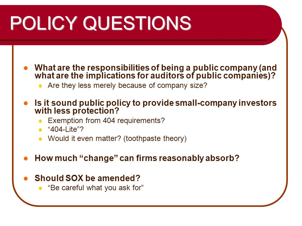 60 POLICY QUESTIONS What are the responsibilities of being a public company (and what are the implications for auditors of public companies).