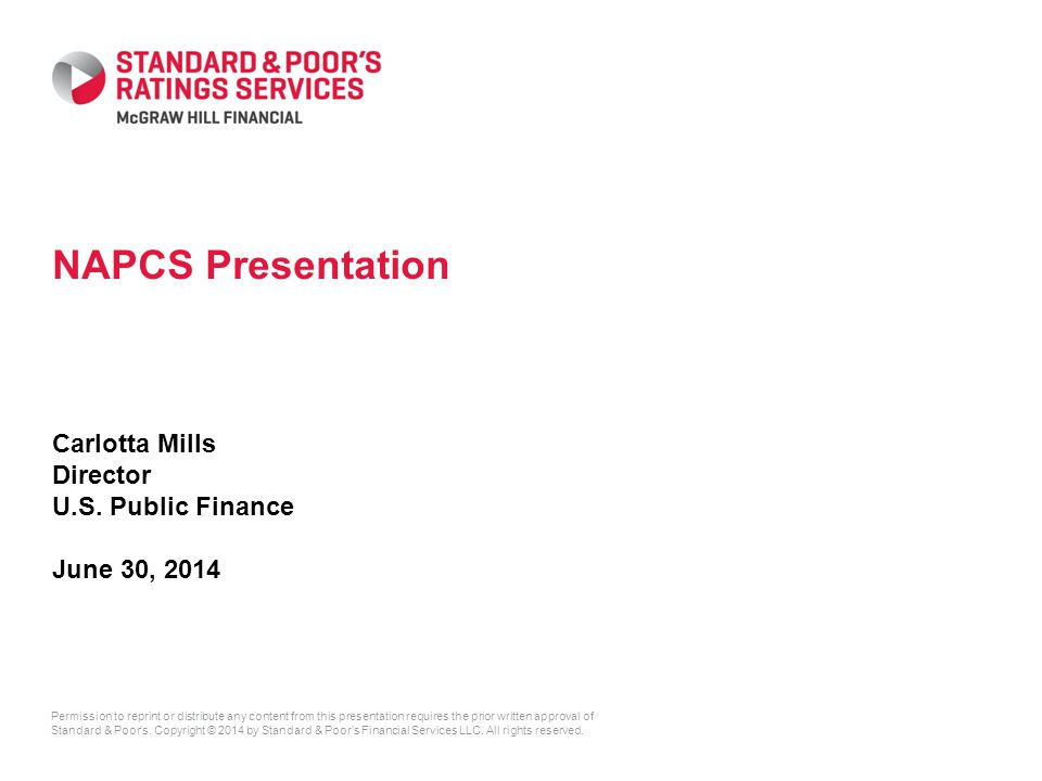 Permission to reprint or distribute any content from this presentation requires the prior written approval of Standard & Poor's. Copyright © 2014 by S