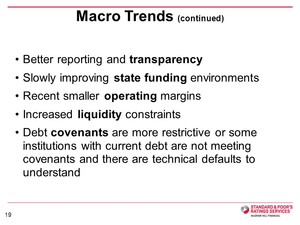 Better reporting and transparency Slowly improving state funding environments Recent smaller operating margins Increased liquidity constraints Debt co