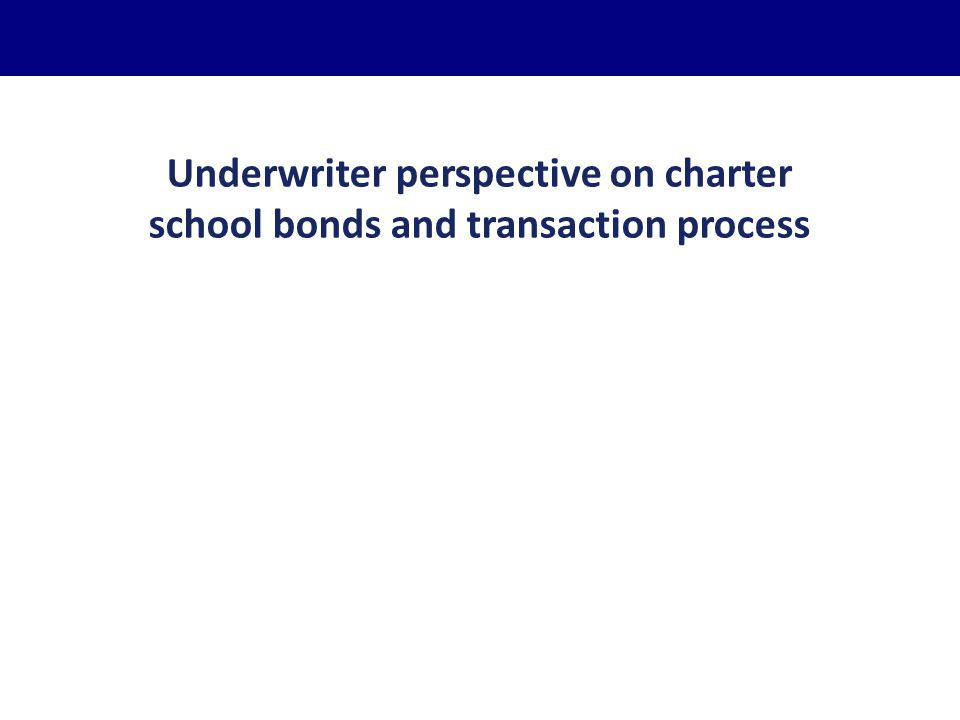 Underwriter perspective on charter school bonds and transaction process