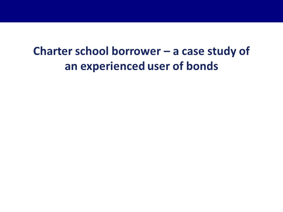Charter school borrower – a case study of an experienced user of bonds